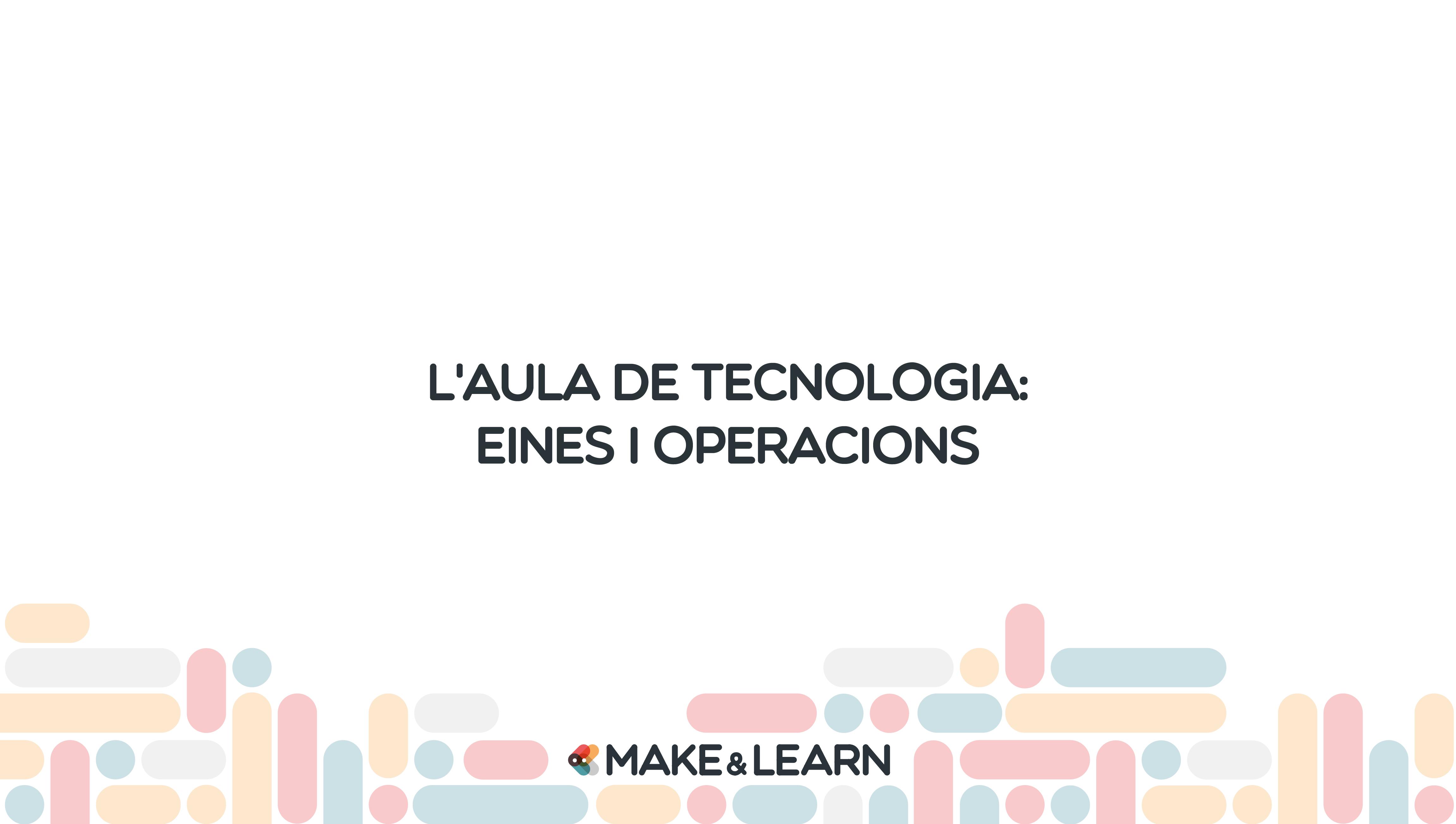 L'aula de tecnologia eines i operacions