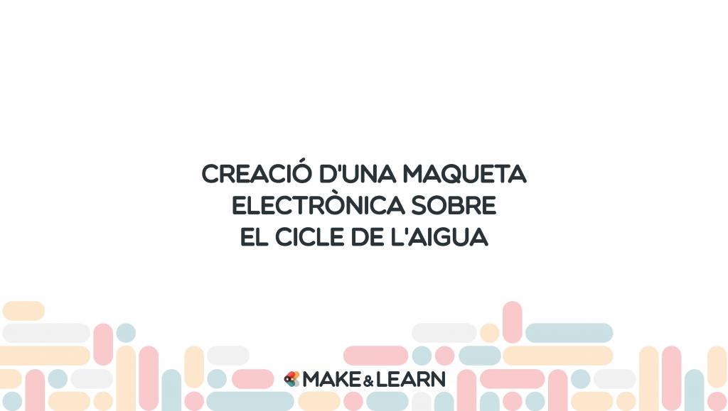 Creació d'una maqueta electrònica sobre el cicle de l'aigua